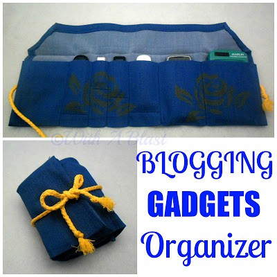 With A Blast: Blogging Gadgets Organizer {keep your stuff together!}  #crafts  #sewing  #organizing #storage