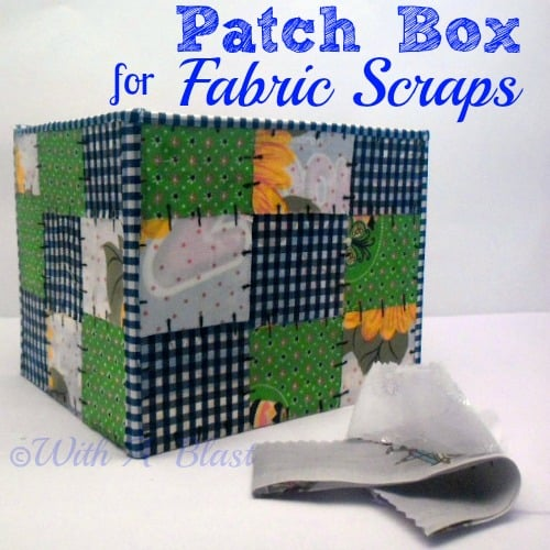 https://www.withablast.net/2013/08/patch-box-for-fabric-scraps.html/
