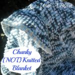 Chunky (NOT) Knitted Blanket