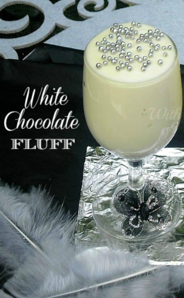 White Chocolate Fluff ~ Light, fluffy White Chocolate mousse ~ perfect for guests or a treat for the family #WhiteChocolate #FluffDessert #Mousse