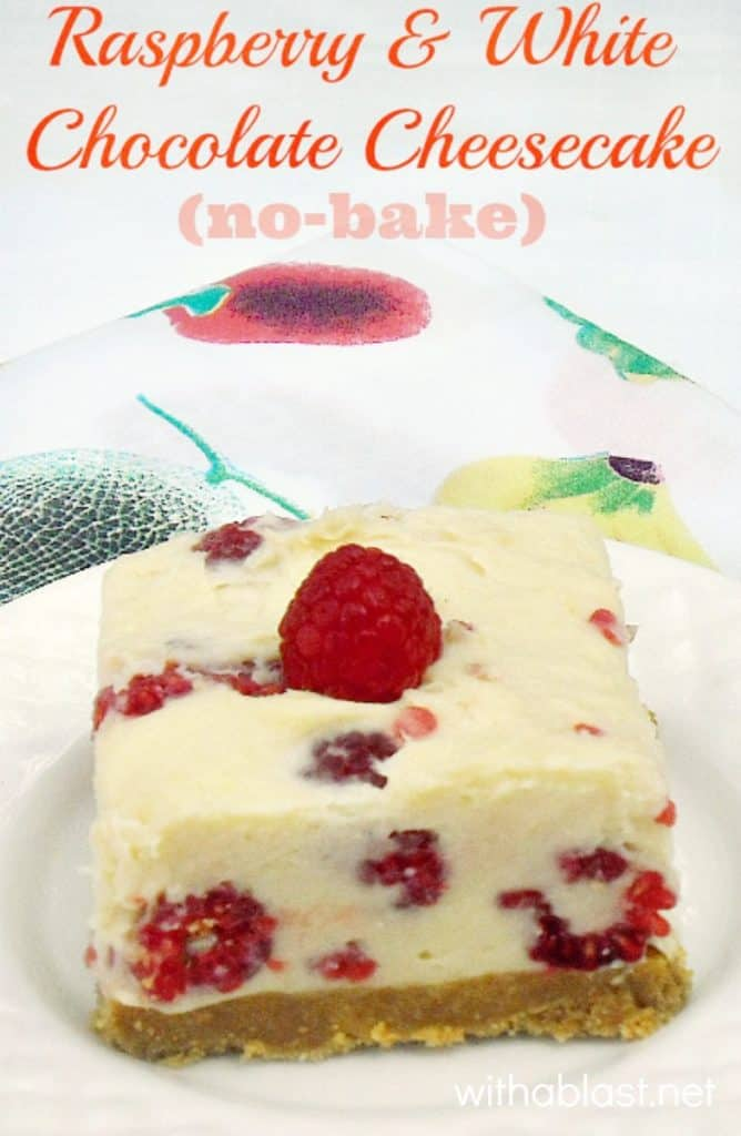 Raspberry and White Chocolate Cheesecake ~ No-Bake Cheesecake with Fresh Raspberries and White Chocolate