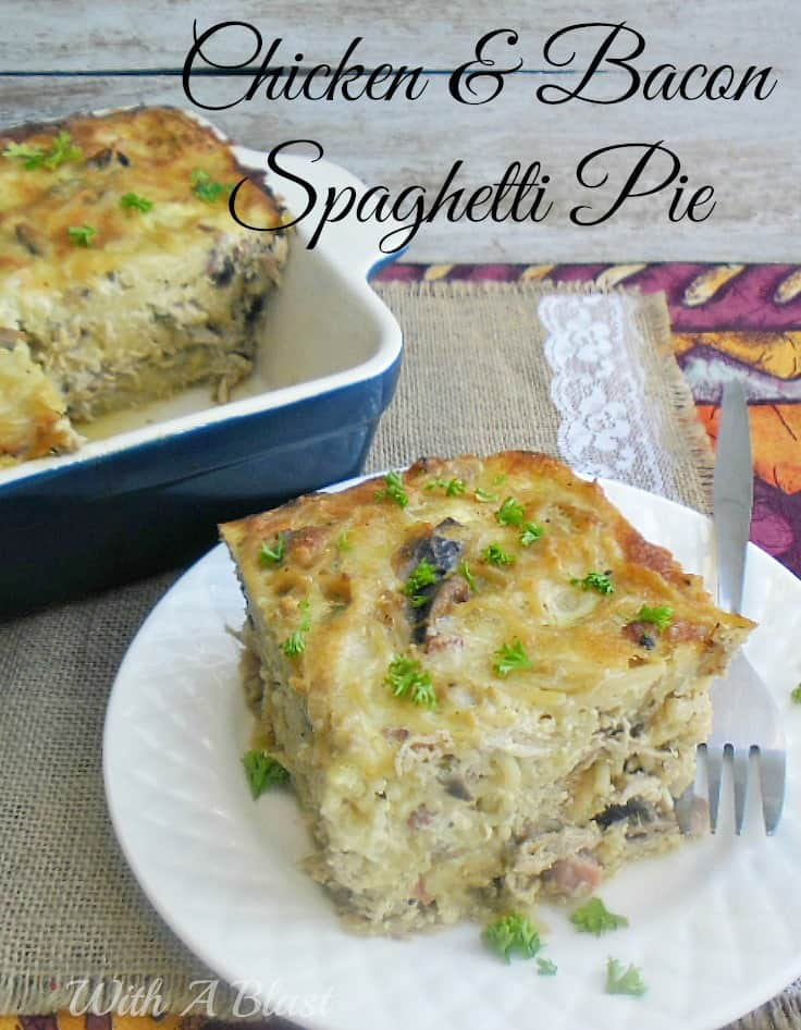 Chicken and Bacon Spaghetti Pie ~ Rich, filling and comforting ~ Chicken, bacon, cheese and more make this dish a winner on busy week nights #ComfortFood #PastaDish #ChickenPie www.WithABlast.net