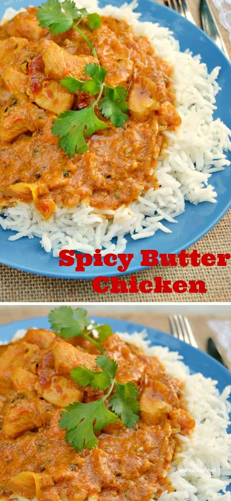 Spicy Butter Chicken is the best spicy Chicken we have ever had and so easy to make too ~ Perfect comfort food for the whole family ! #ButterChicken #BestButterChicken #SpicyButterChicken #SpicyChicken #ComfortFood