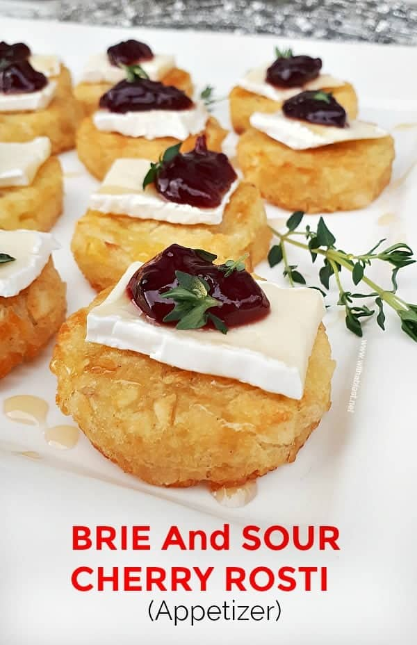 Brie and Sour Cherry Rosti is a must-have Appetizer for any party or as part of your savory party platter ! These will be gobbled up in no time
